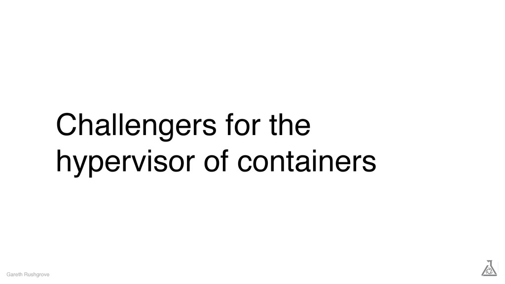 Challengers for the hypervisor of containers Ga...