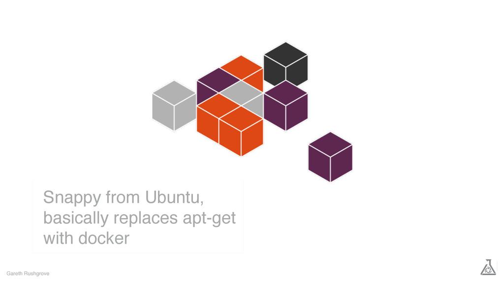 Gareth Rushgrove Snappy from Ubuntu, basically ...