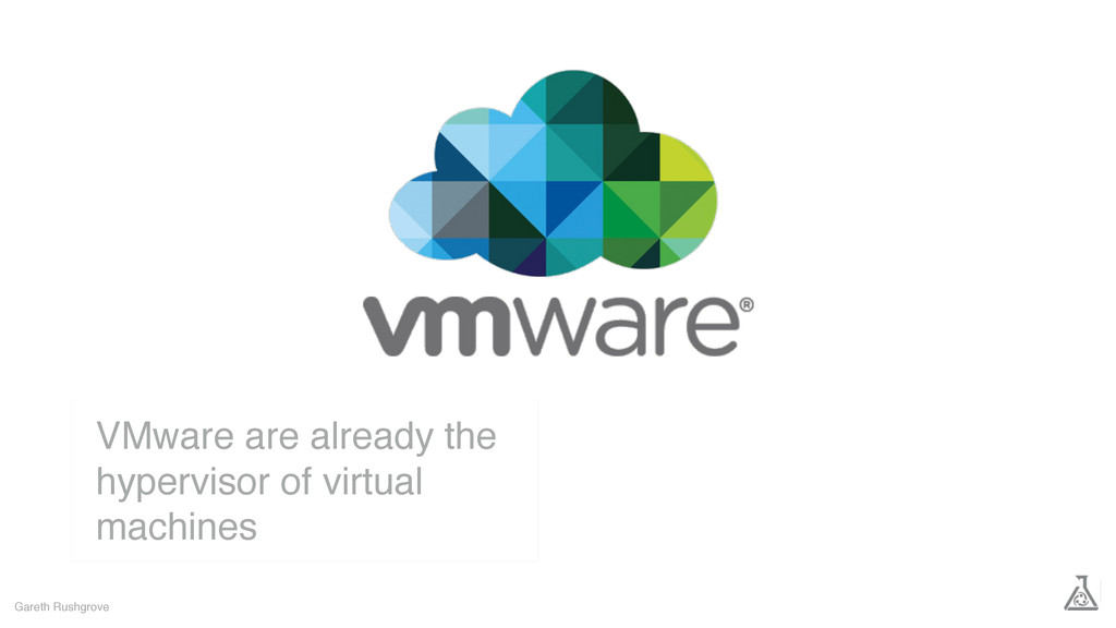 Gareth Rushgrove VMware are already the hypervi...