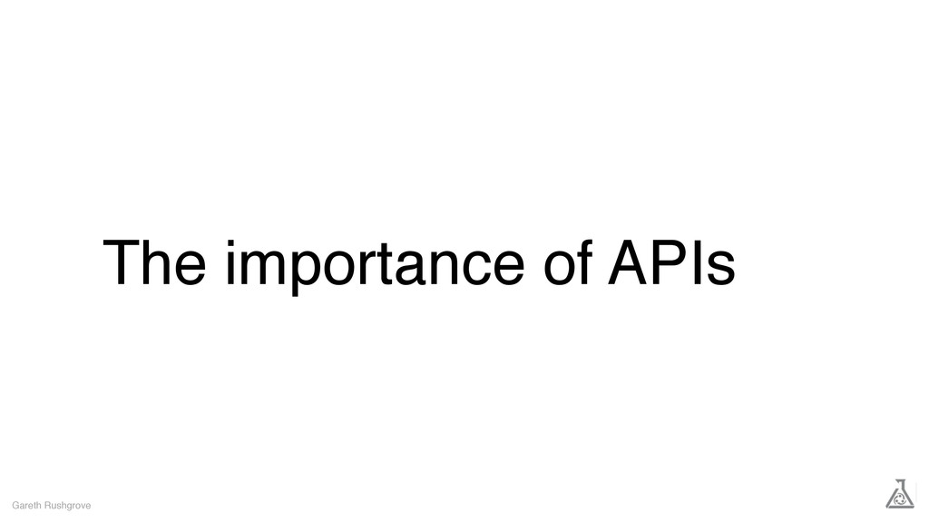 The importance of APIs Gareth Rushgrove