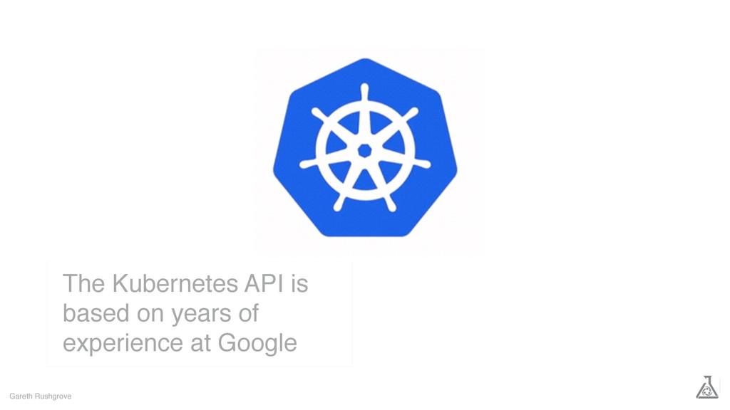 Gareth Rushgrove The Kubernetes API is based on...