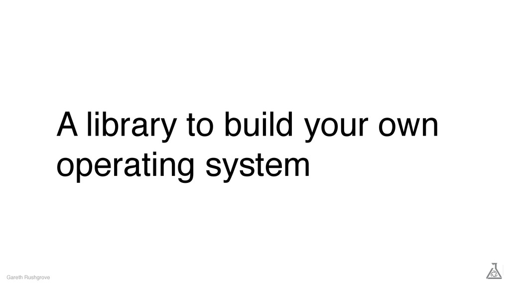 Gareth Rushgrove A library to build your own op...