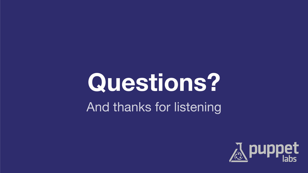 Questions? And thanks for listening