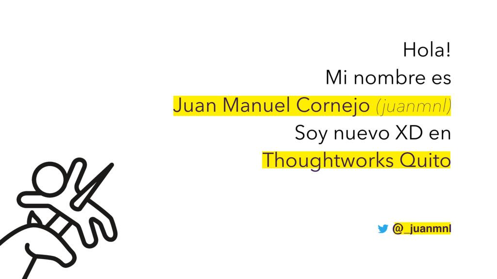 Hola! Mi nombre es Juan Manuel Cornejo (juanmnl...