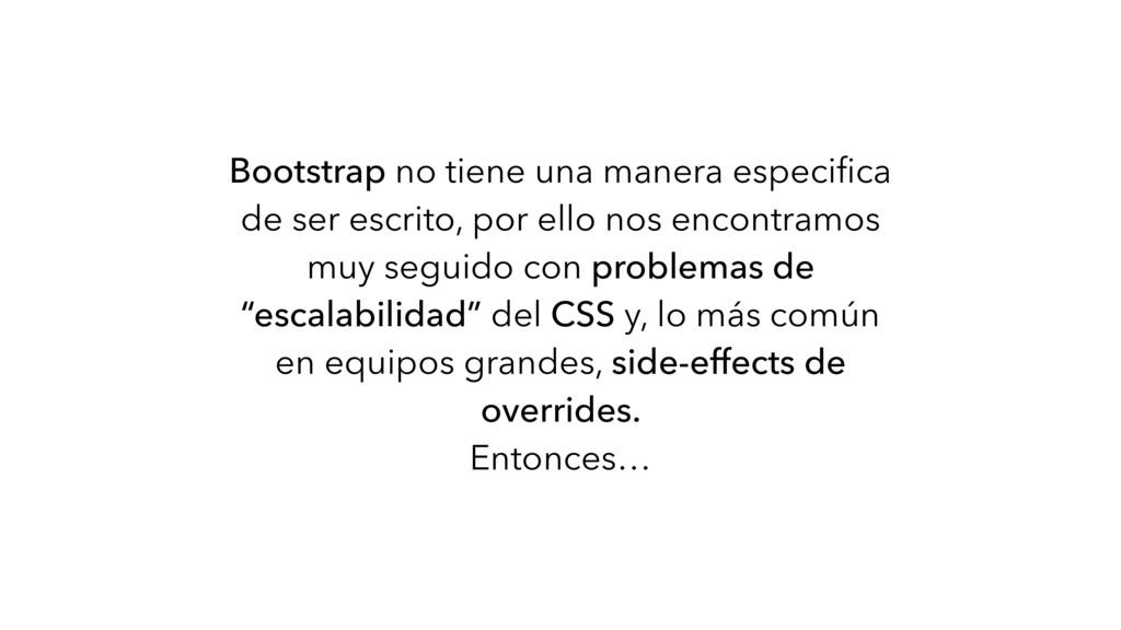 Bootstrap no tiene una manera especifica de ser ...