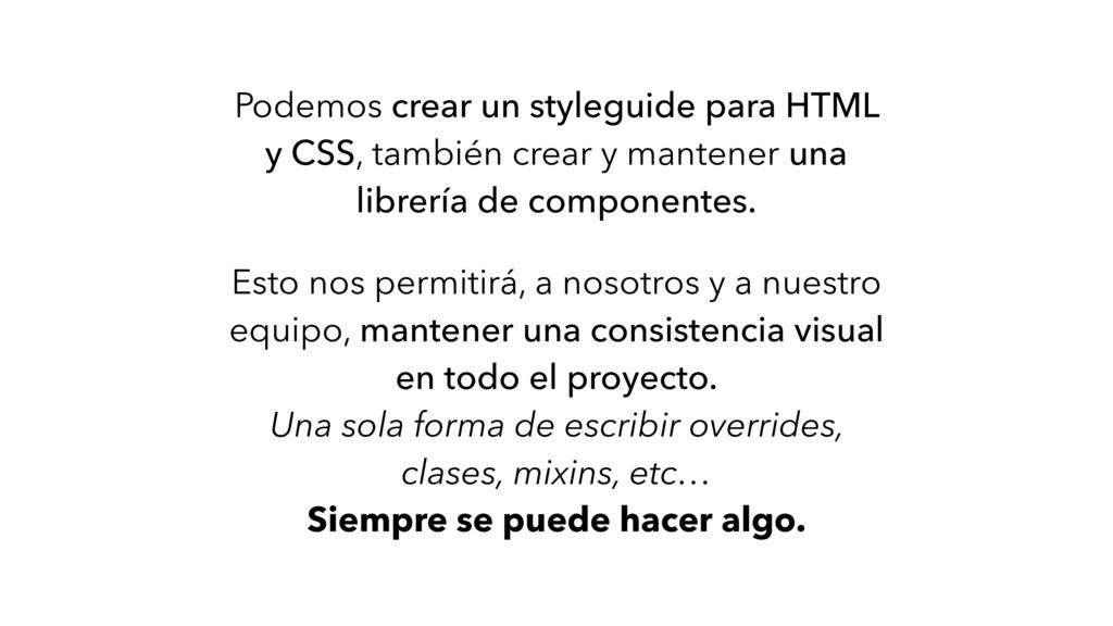 Podemos crear un styleguide para HTML y CSS, ta...