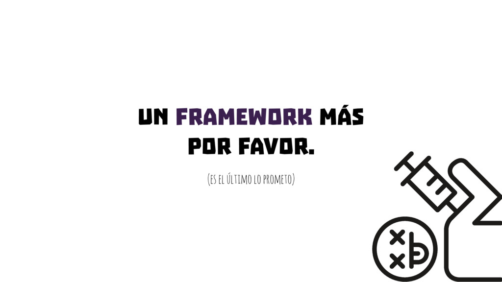 Un framework más por favor. (es el último lo pr...