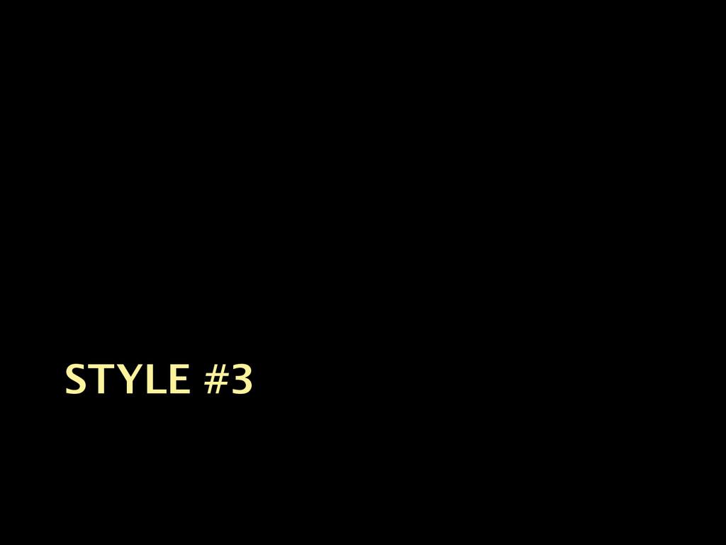 STYLE #3