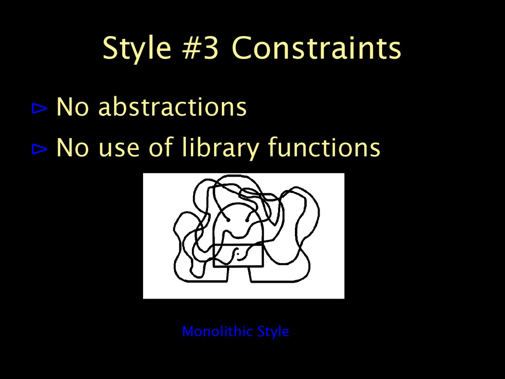 Style #3 Constraints ⊳ No abstractions ⊳ No use...