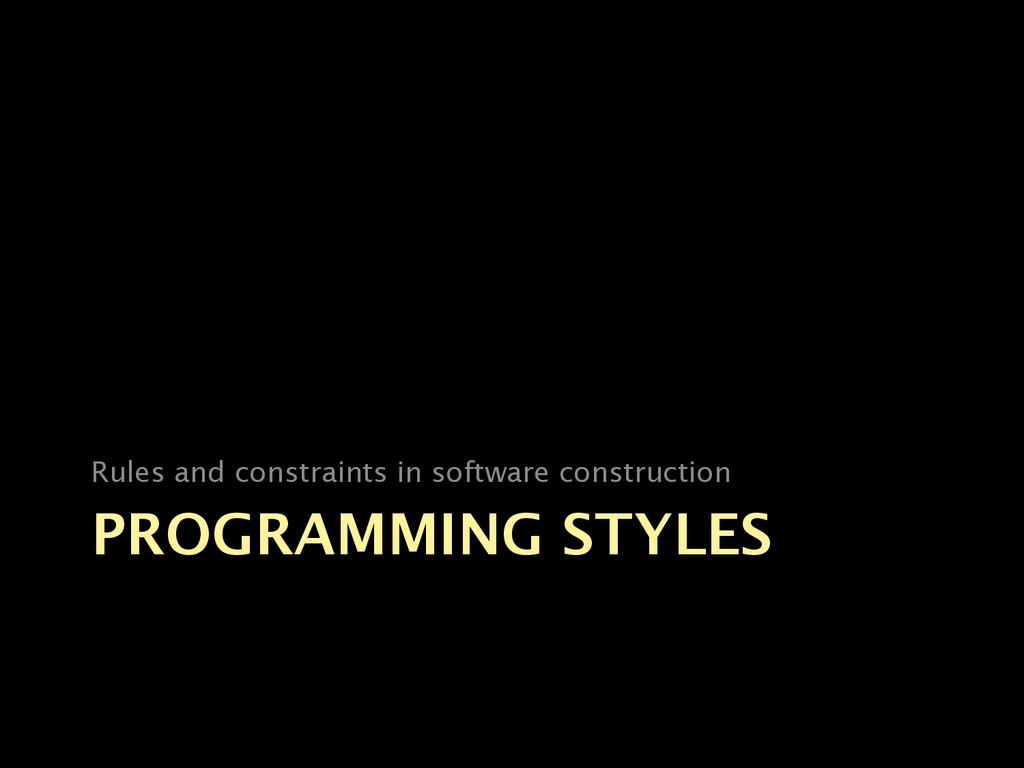 PROGRAMMING STYLES Rules and constraints in sof...
