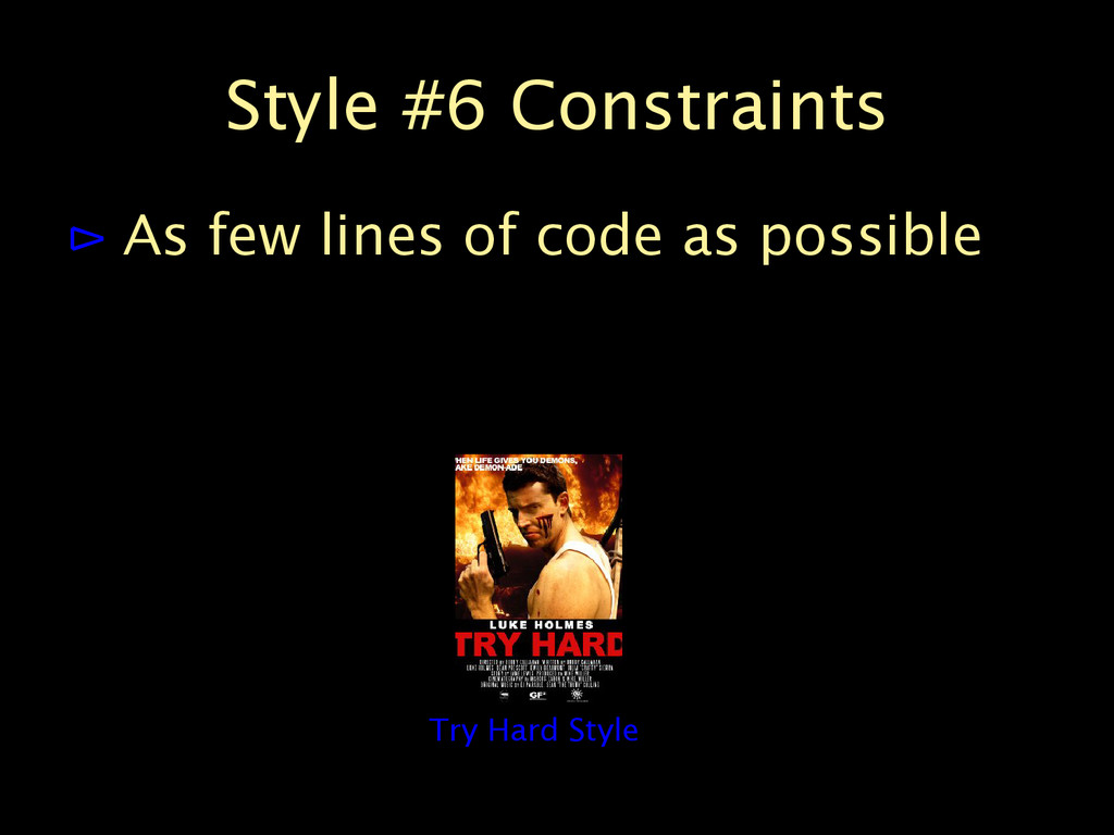 Style #6 Constraints ⊳ As few lines of code as ...