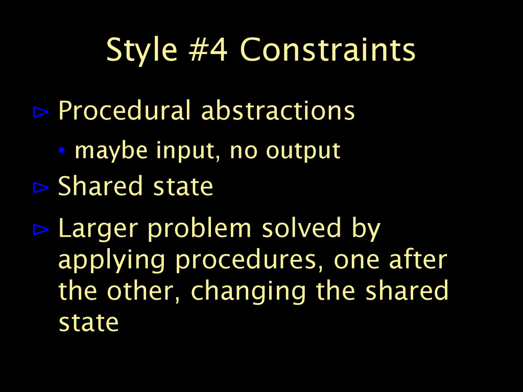 Style #4 Constraints ⊳ Procedural abstractions ...