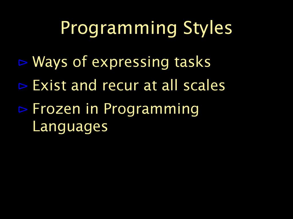 Programming Styles ⊳ Ways of expressing tasks ⊳...