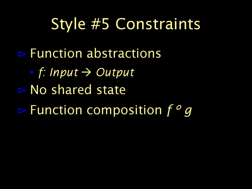 Style #5 Constraints ⊳ Function abstractions • ...