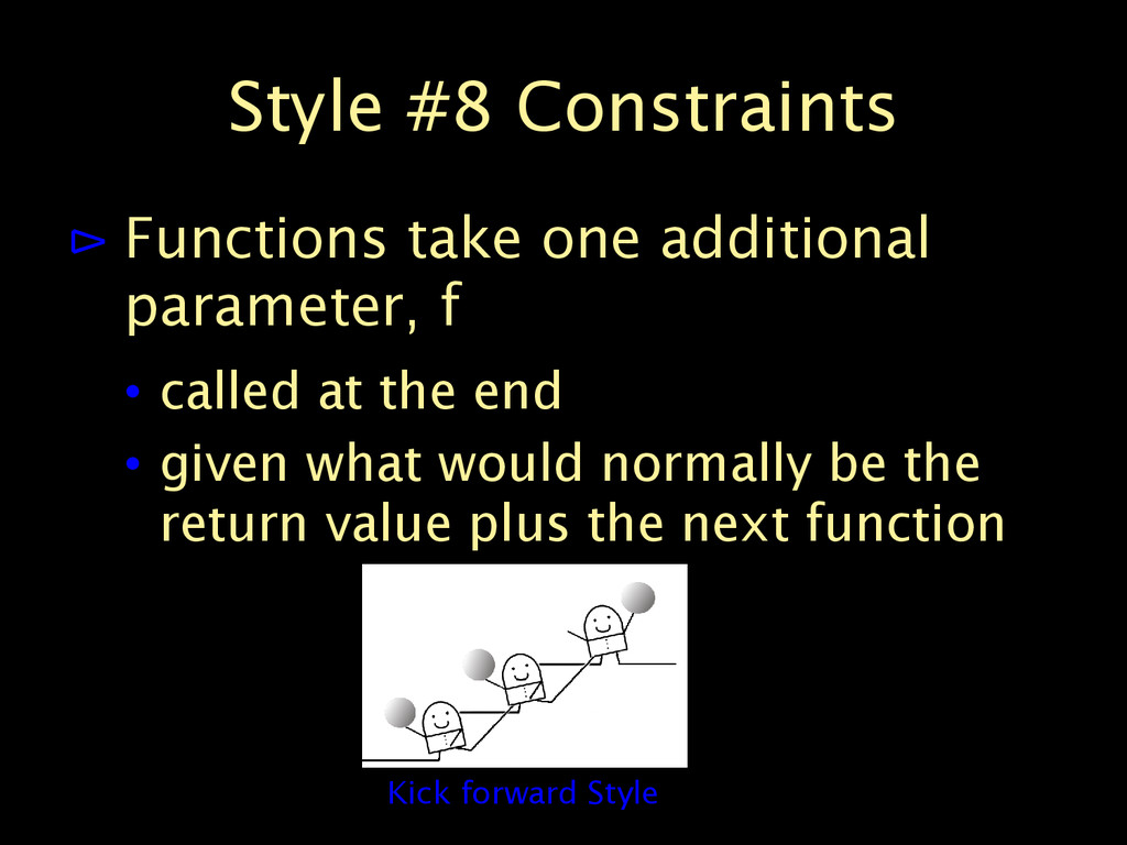 Style #8 Constraints ⊳ Functions take one addit...