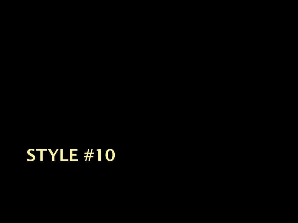 STYLE #10