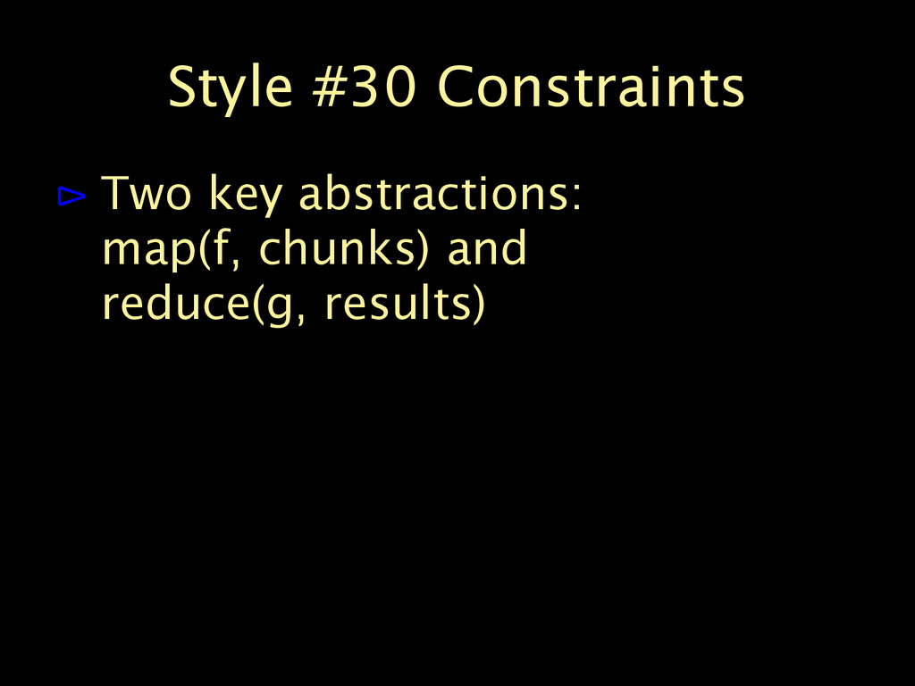 Style #30 Constraints ⊳ Two key abstractions: m...