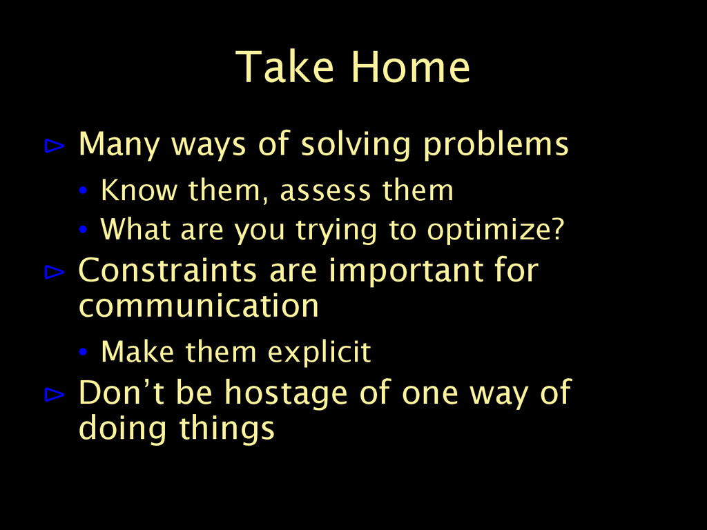 Take Home ⊳ Many ways of solving problems • Kno...