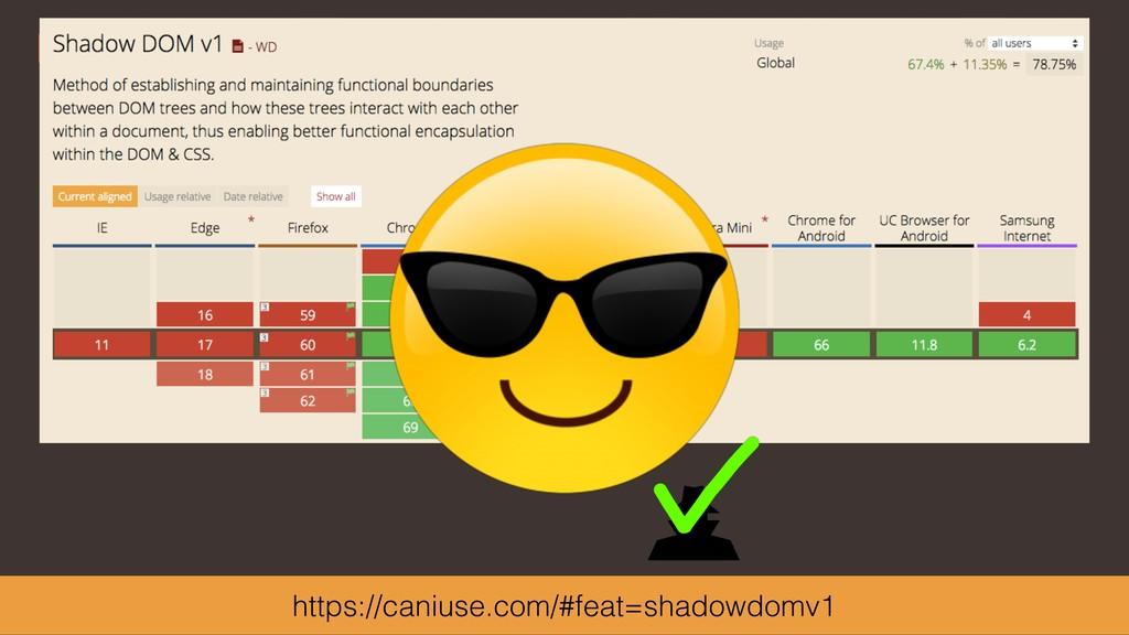 https://caniuse.com/#feat=shadowdomv1