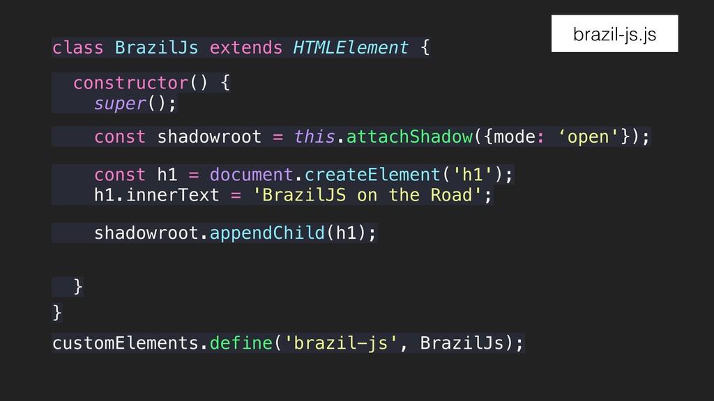 class BrazilJs extends HTMLElement { } construc...