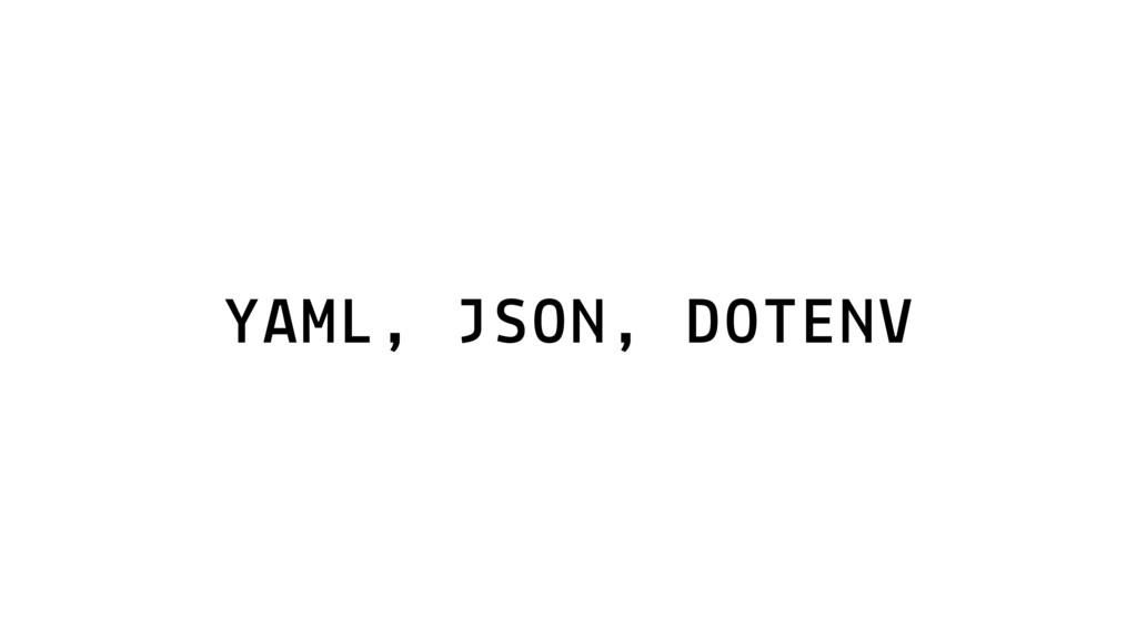 YAML, JSON, DOTENV