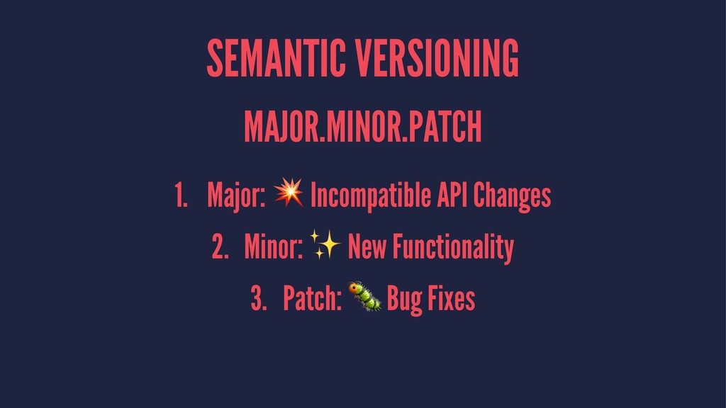 SEMANTIC VERSIONING MAJOR.MINOR.PATCH 1. Major:...