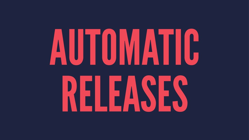 AUTOMATIC RELEASES