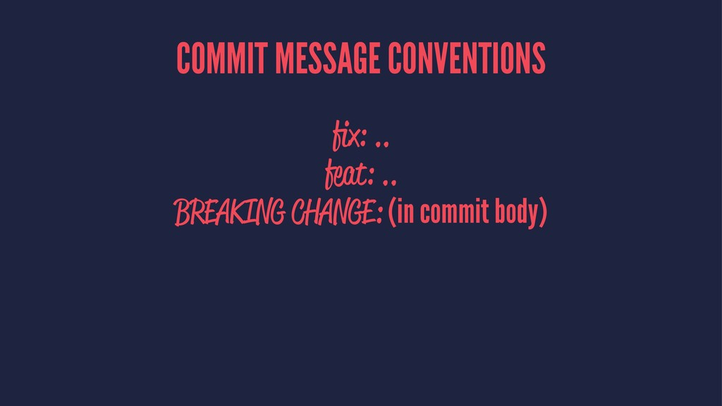 COMMIT MESSAGE CONVENTIONS fix: .. feat: .. BREA...
