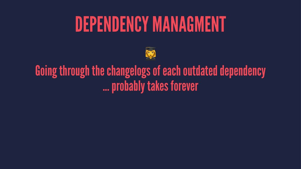 DEPENDENCY MANAGMENT ! Going through the change...