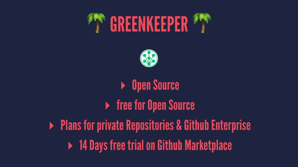 ! GREENKEEPER ! ▸ Open Source ▸ free for Open S...