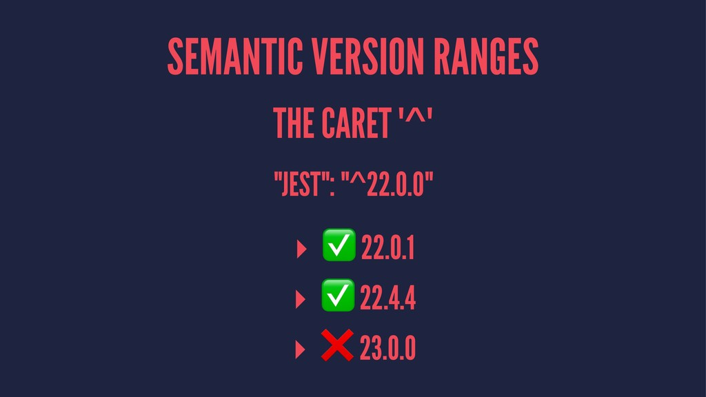 "SEMANTIC VERSION RANGES THE CARET '^' ""JEST"": ""..."