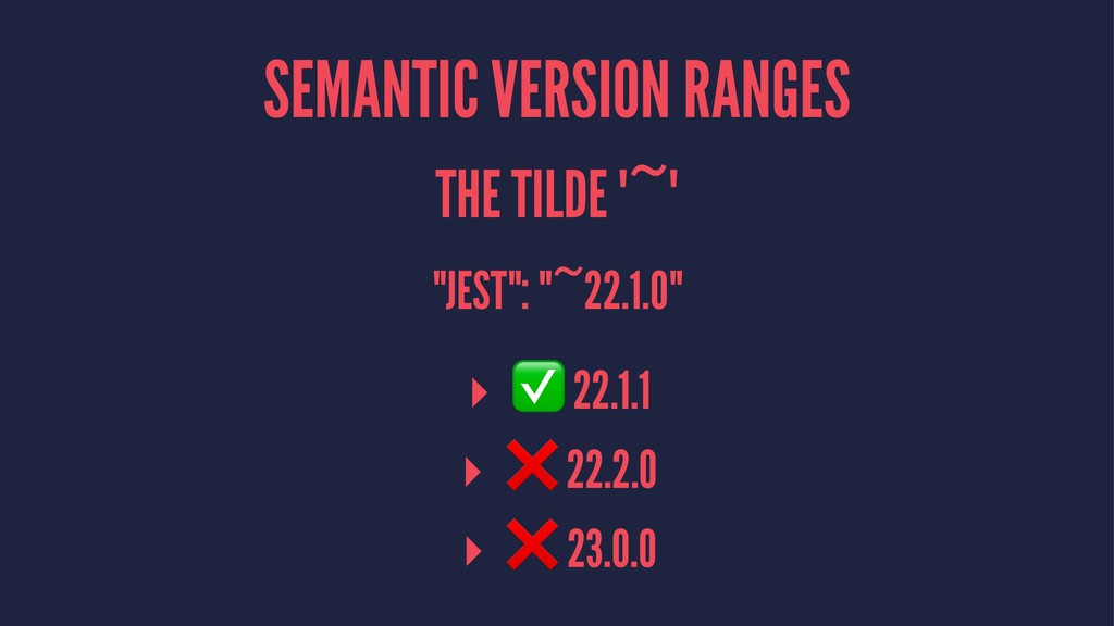 "SEMANTIC VERSION RANGES THE TILDE '~' ""JEST"": ""..."