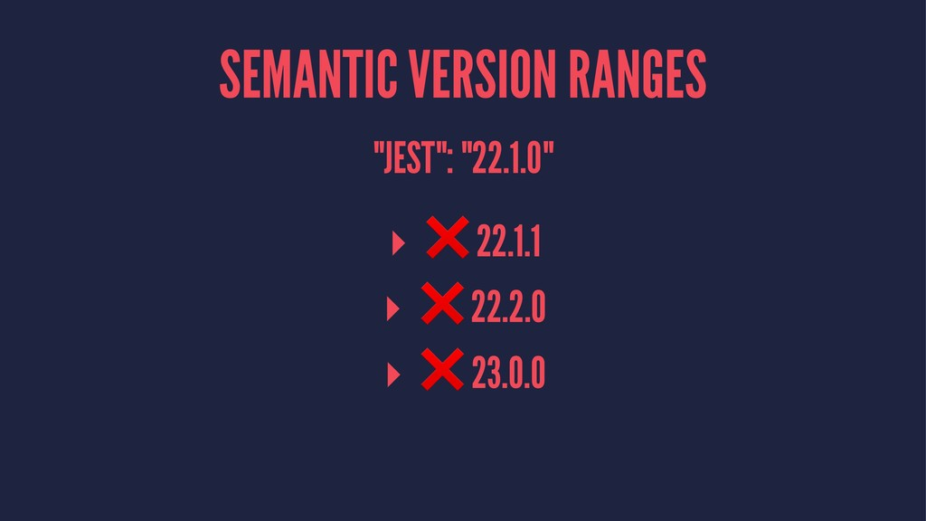 "SEMANTIC VERSION RANGES ""JEST"": ""22.1.0"" ▸ ❌ 22..."