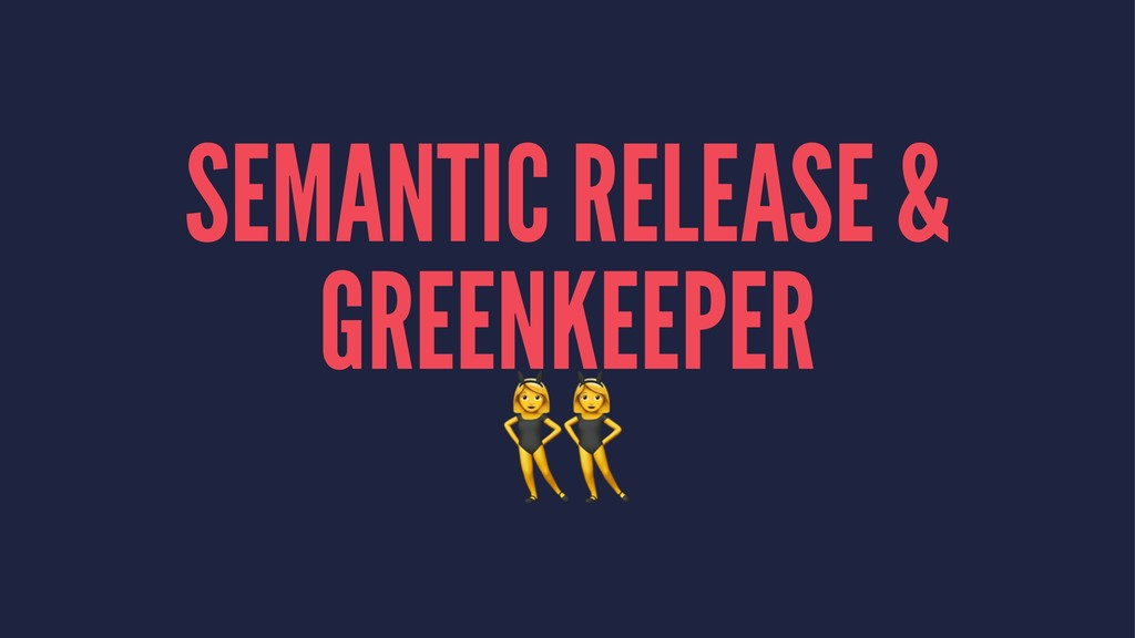SEMANTIC RELEASE & GREENKEEPER !