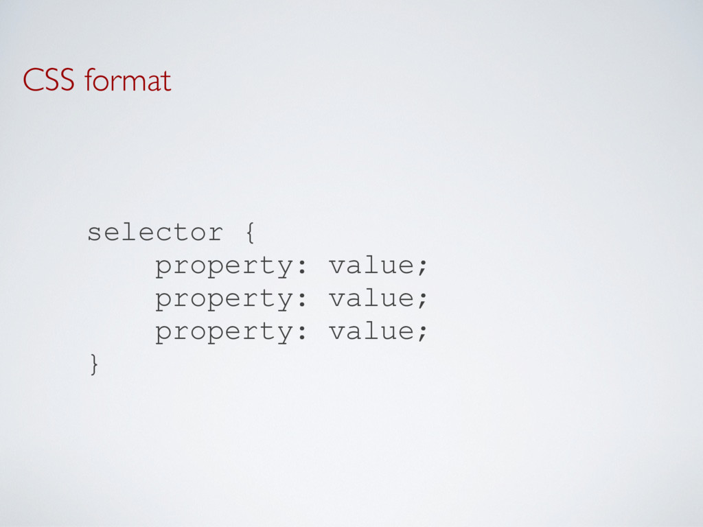 CSS format selector { property: value; property...
