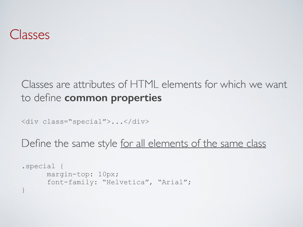 Classes Classes are attributes of HTML elements...