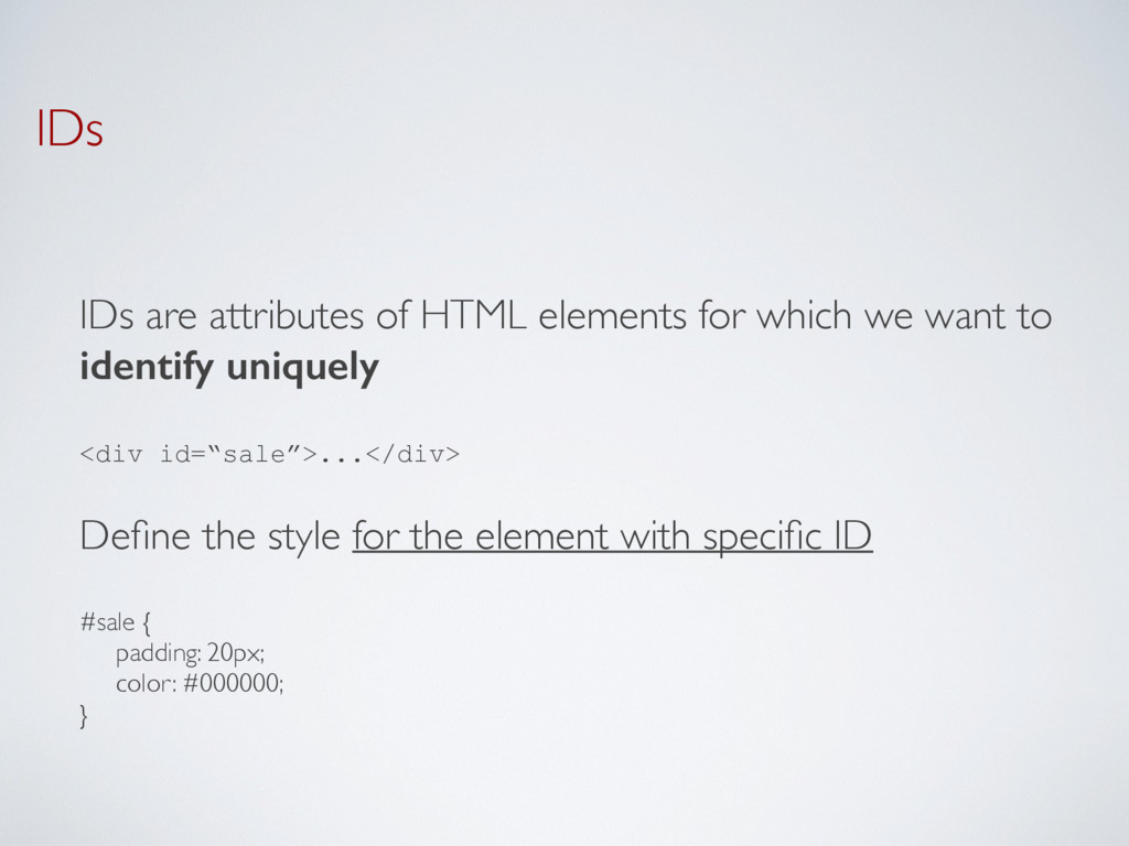 IDs IDs are attributes of HTML elements for whi...
