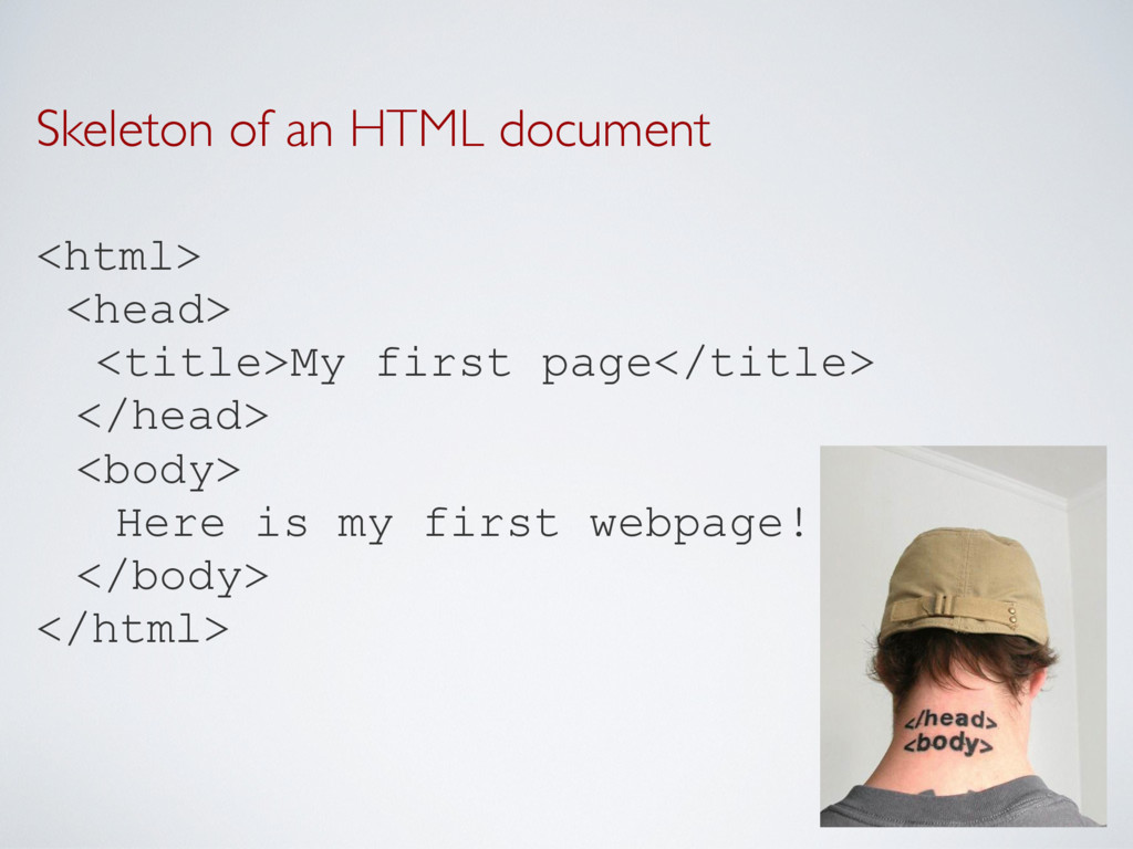 Skeleton of an HTML document <html> <head> <tit...