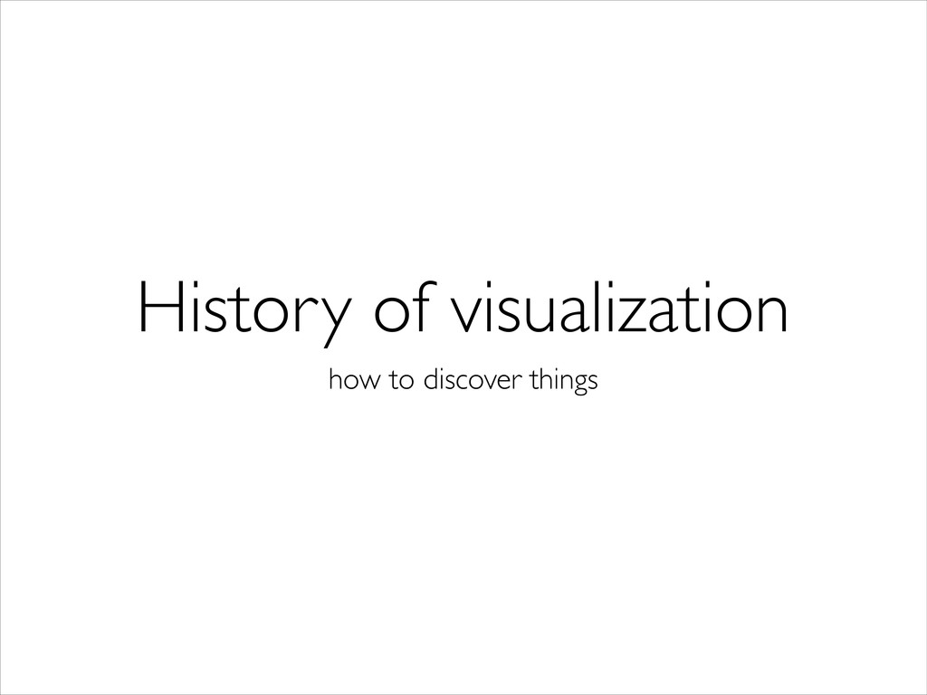 History of visualization how to discover things