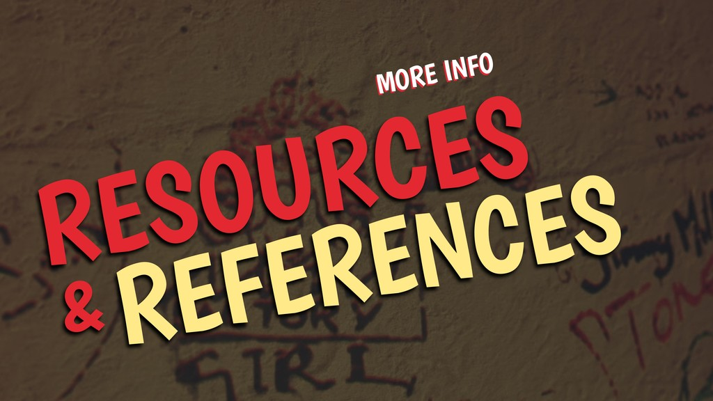 REFERENCES MORE INFO RESOURCES &