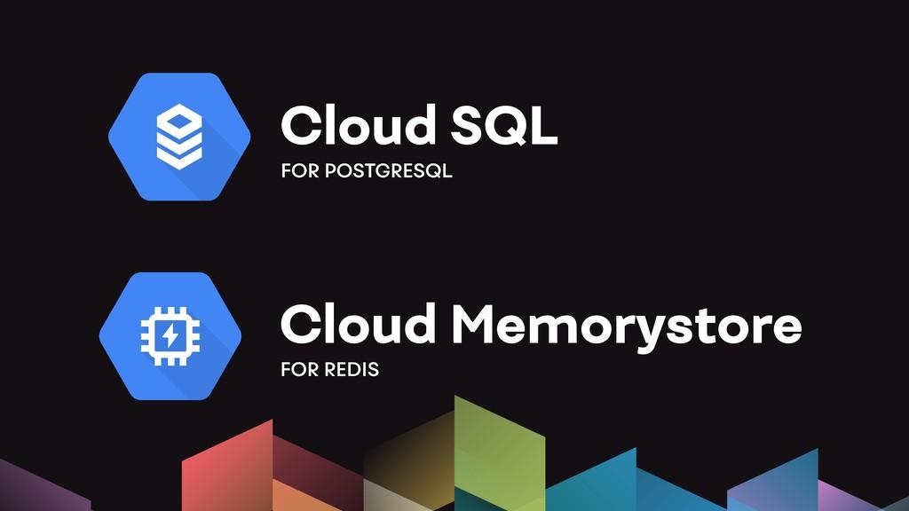 Cloud SQL FOR POSTGRESQL Cloud Memorystore FOR ...