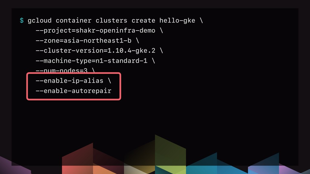$ gcloud container clusters create hello-gke \ ...