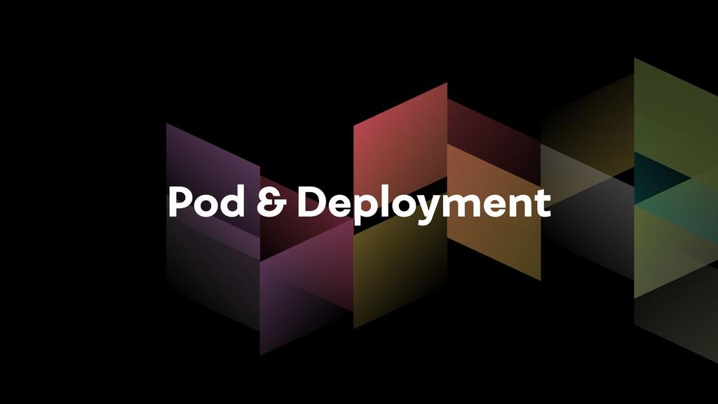 Pod & Deployment