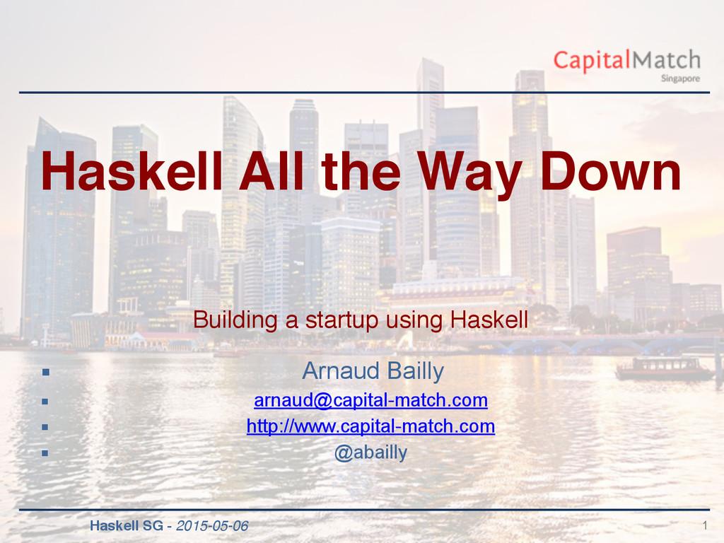 Haskell SG - 2015-05-06 ▪ Arnaud Bailly ▪ arnau...