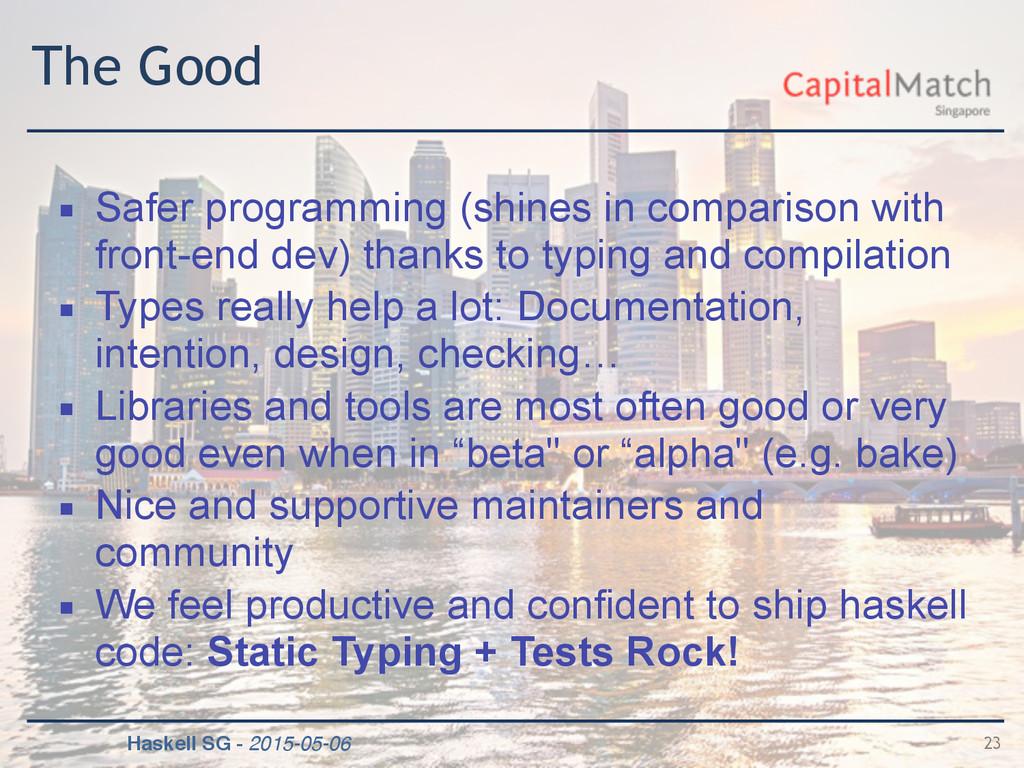 Haskell SG - 2015-05-06 The Good ▪ Safer progra...