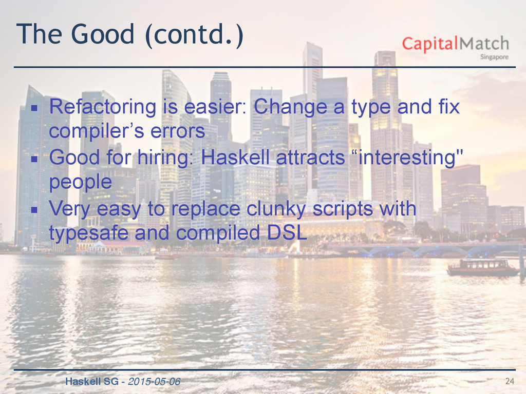 Haskell SG - 2015-05-06 The Good (contd.) ▪ Ref...