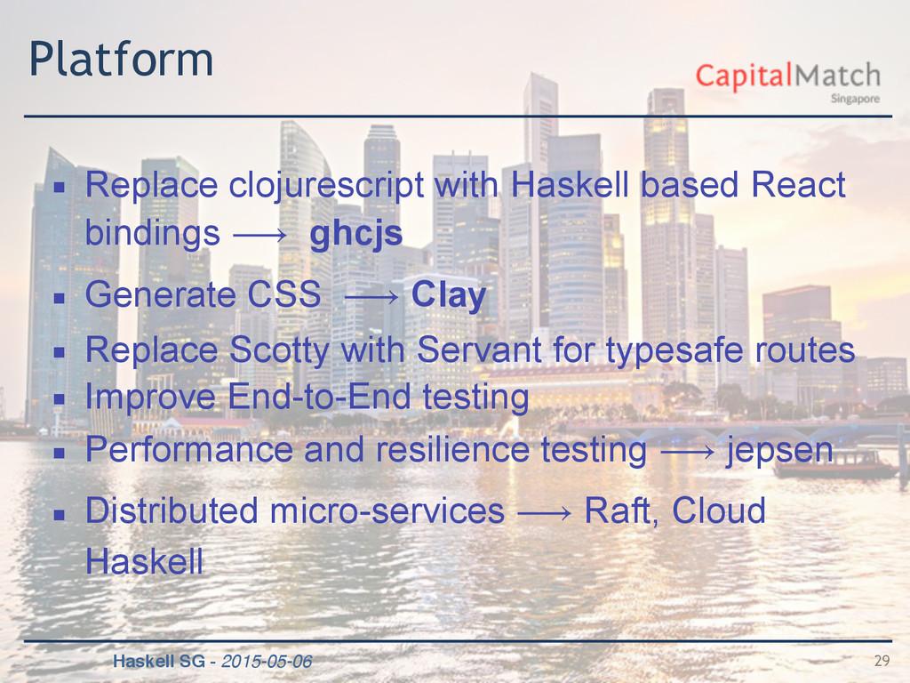Haskell SG - 2015-05-06 Platform ▪ Replace cloj...