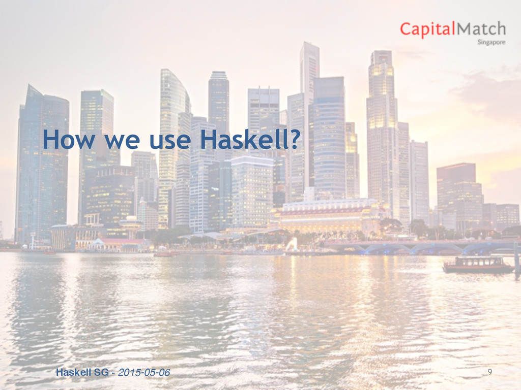 Haskell SG - 2015-05-06 How we use Haskell? 9