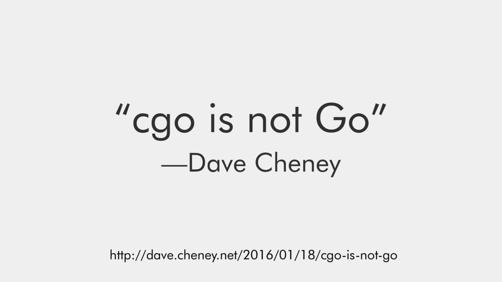 """""""cgo is not Go"""" —Dave Cheney http://dave.cheney..."""