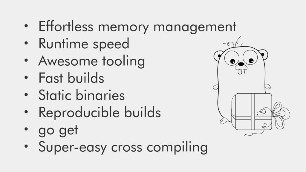 • Effortless memory management • Runtime speed ...